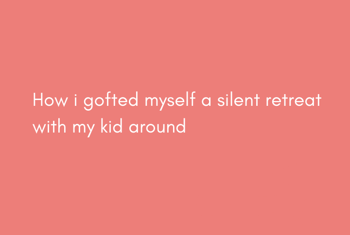A Silent Retreat With My Kid Around
